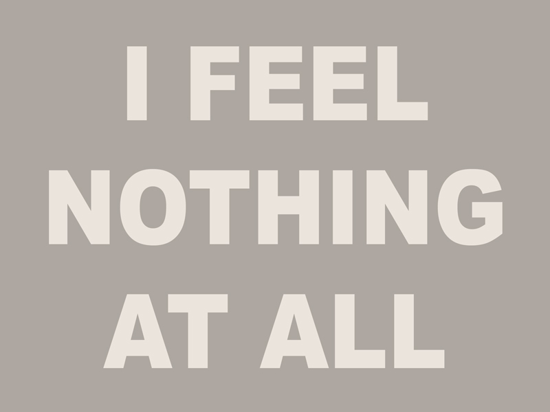 I FEEL NOTHING AT ALL